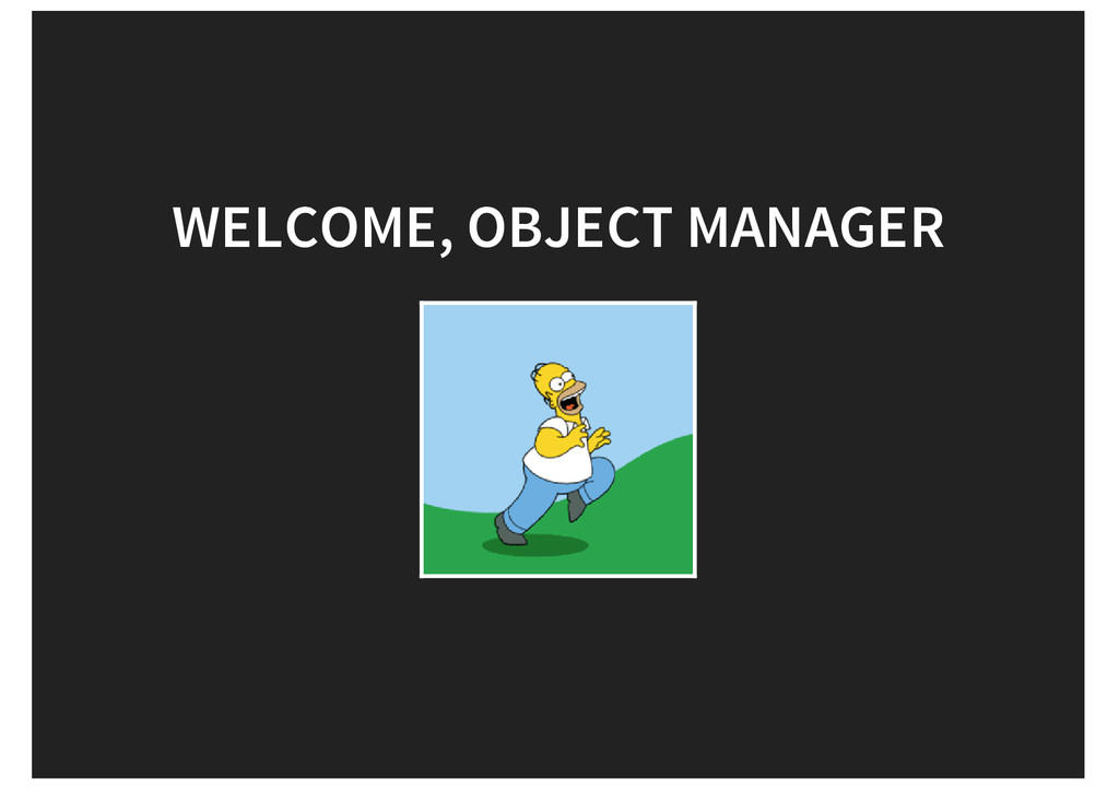 WELCOME, OBJECT MANAGER