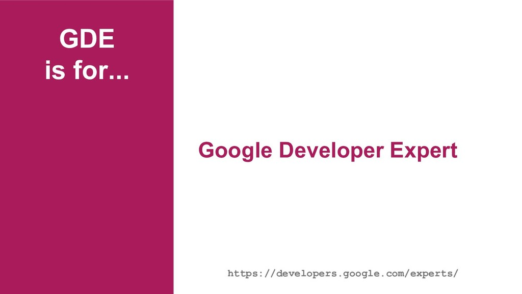 GDE is for... Google Developer Expert https://d...