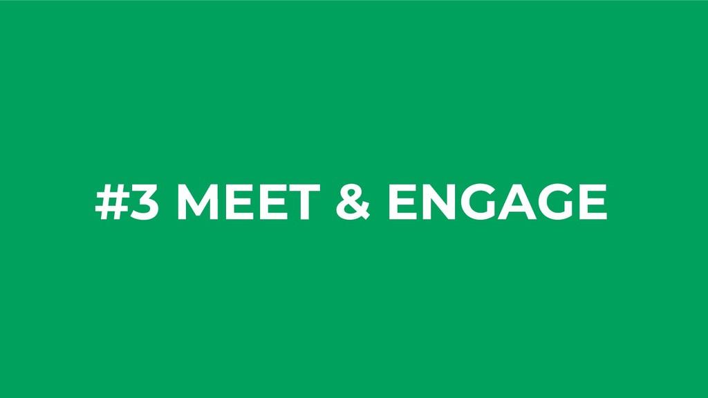 #3 MEET & ENGAGE