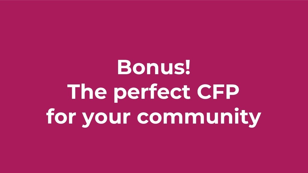 Bonus! The perfect CFP for your community