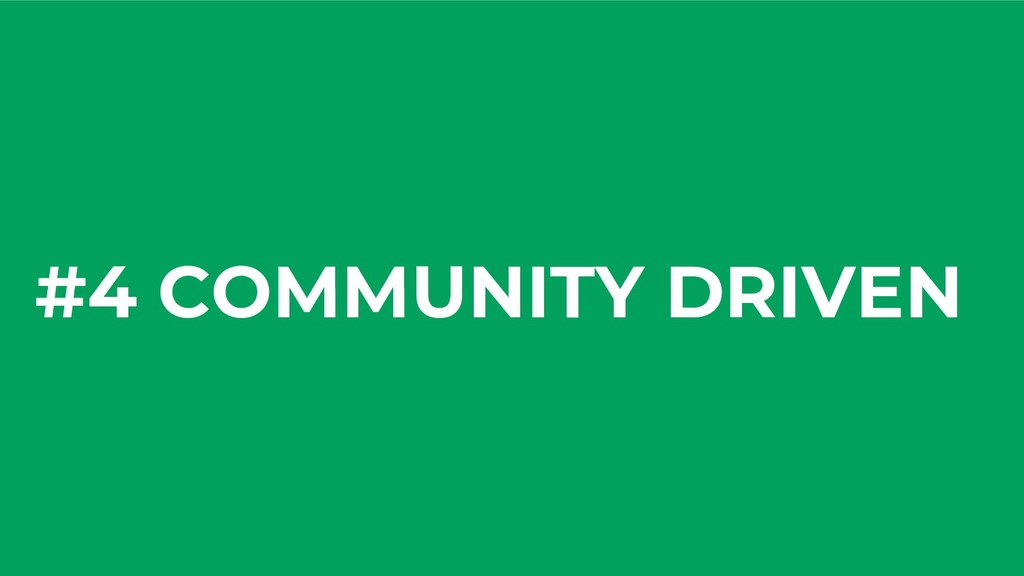 #4 COMMUNITY DRIVEN