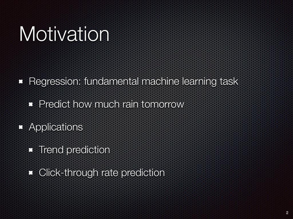 Motivation Regression: fundamental machine lear...