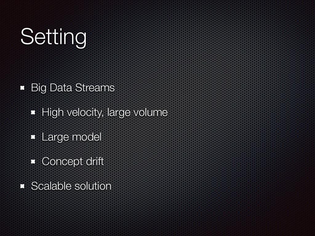 Setting Big Data Streams High velocity, large v...