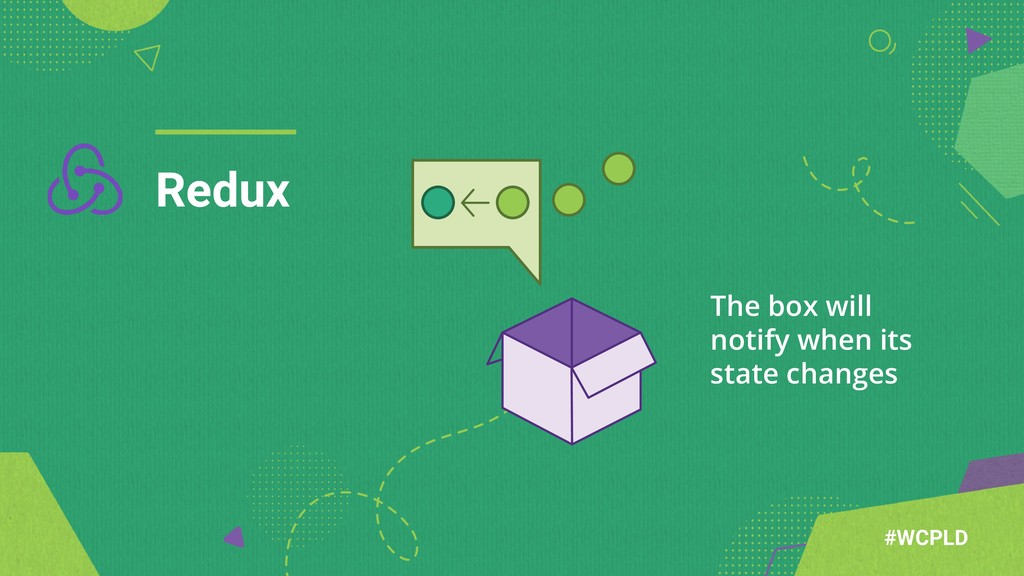 Redux #WCPLD The box will notify when its state...