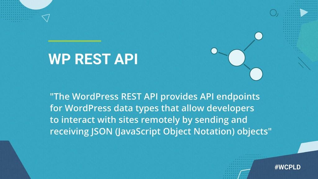 """WP REST API #WCPLD """"The WordPress REST API prov..."""