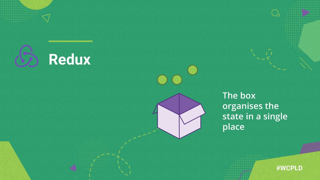 Redux #WCPLD The box organises the state in a s...
