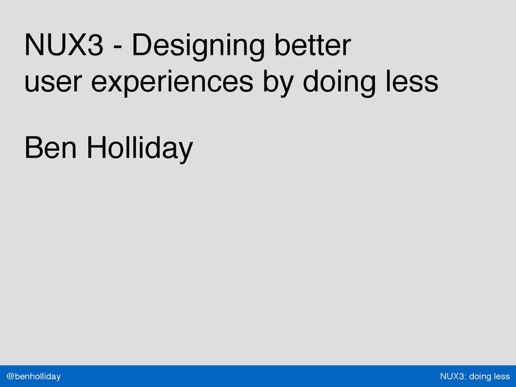 NUX3: doing less @benholliday NUX3 - Designing ...