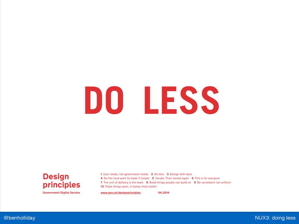 NUX3: doing less @benholliday 2. DO LESS Design...