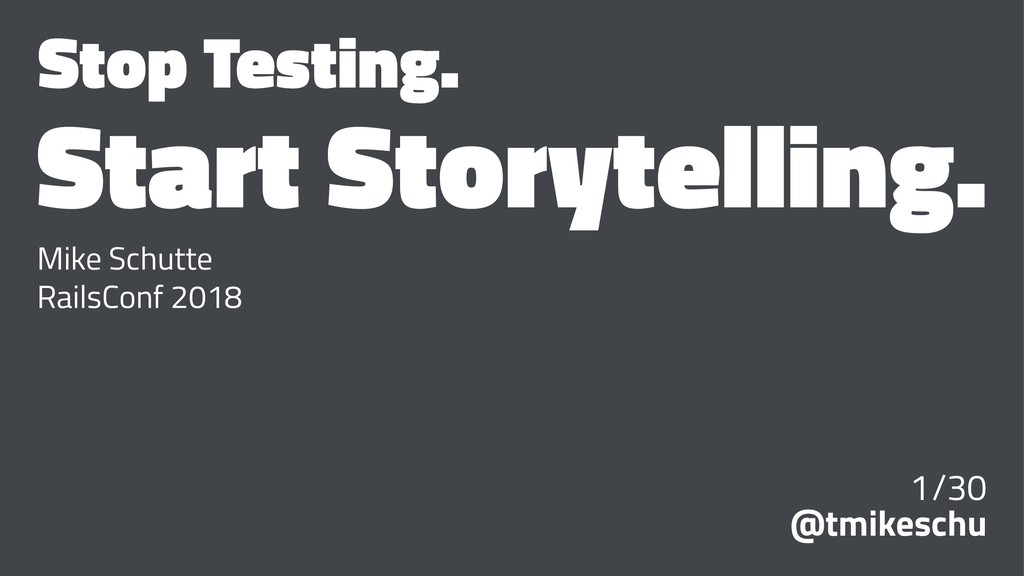 Stop Testing. Start Storytelling. Mike Schutte ...
