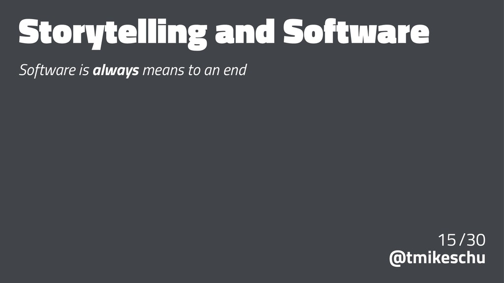 Storytelling and Software Software is always me...