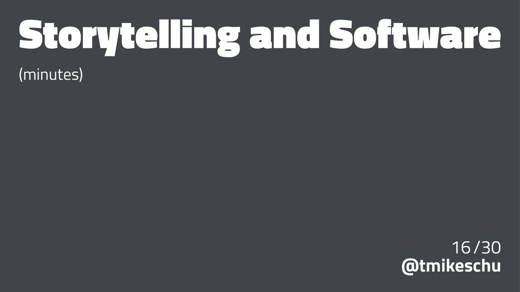 Storytelling and Software (minutes) 16/30 @tmik...