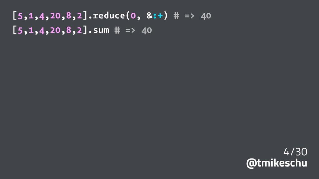 [5,1,4,20,8,2].reduce(0, &:+) # => 40 [5,1,4,20...
