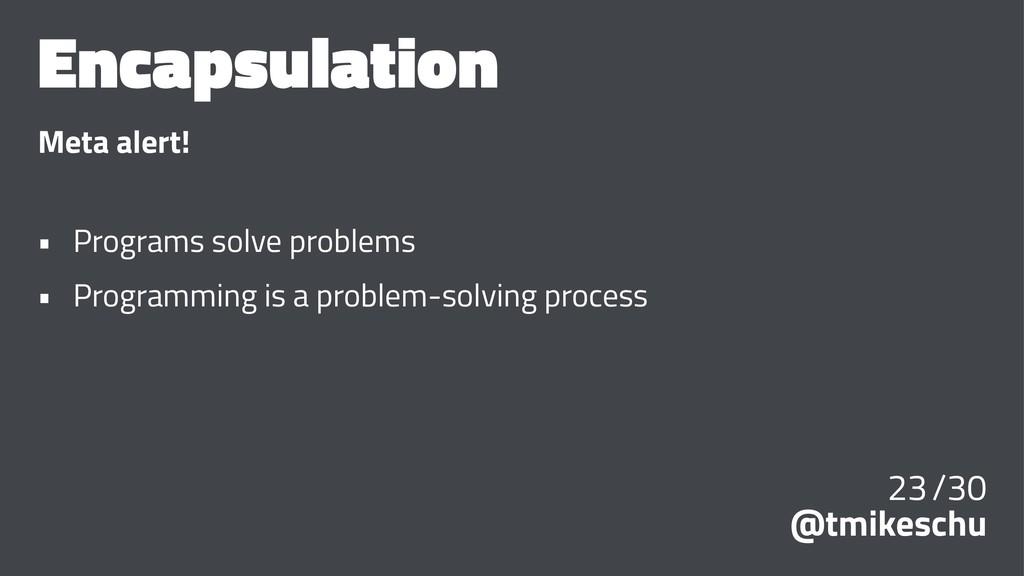 Encapsulation Meta alert! • Programs solve prob...
