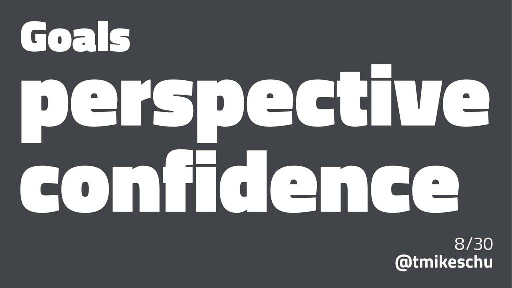 Goals perspective confidence 8/30 @tmikeschu