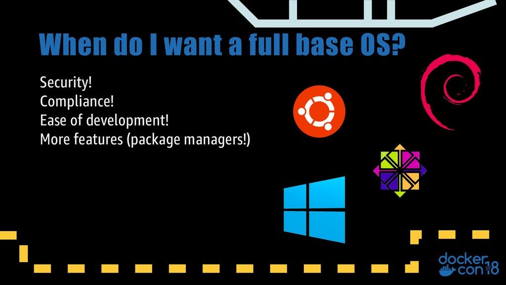 When do I want a full base OS? Security! Compli...
