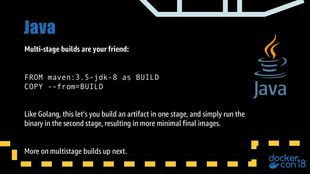 Java Multi-stage builds are your friend: FROM m...