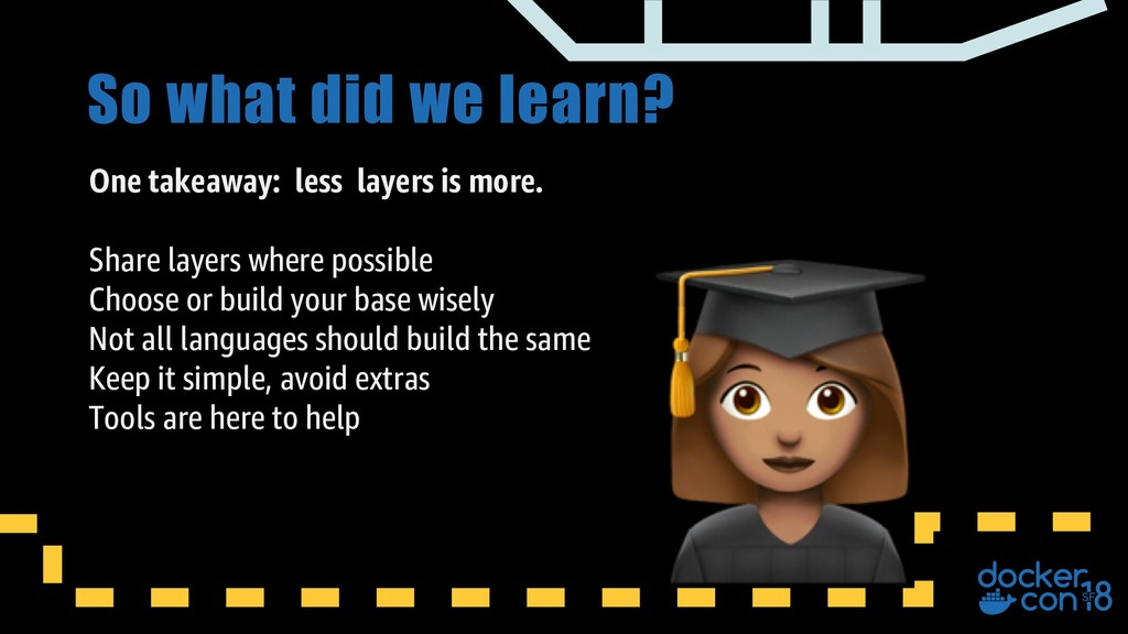 So what did we learn? One takeaway: less layers...