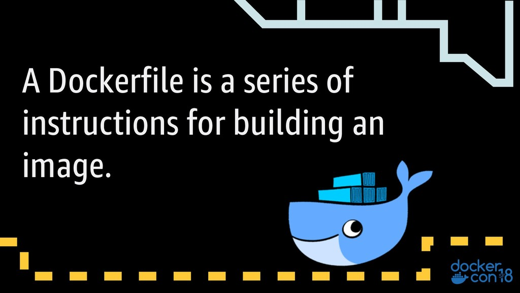 A Dockerfile is a series of instructions for bu...