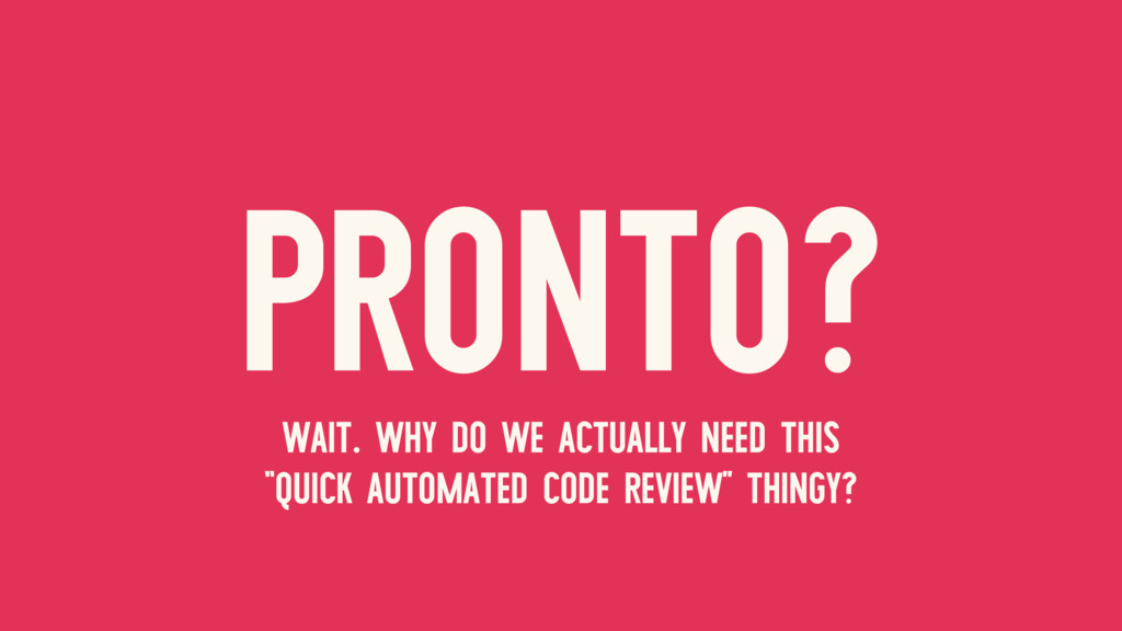 """PRONTO? WAIT. WHY DO WE ACTUALLY NEED THIS """"QUI..."""