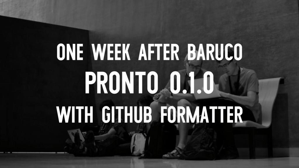ONE WEEK AFTER BARUCO PRONTO 0.1.0 WITH GITHUB ...