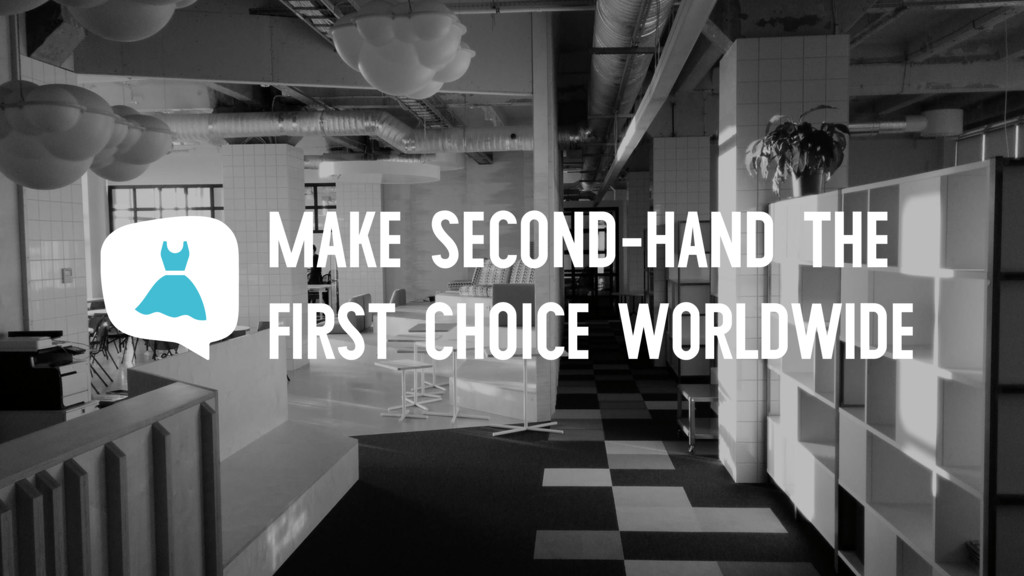 MAKE SECOND-HAND THE FIRST CHOICE WORLDWIDE
