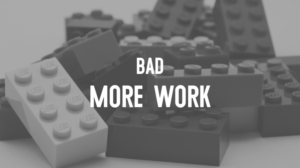 BAD MORE WORK