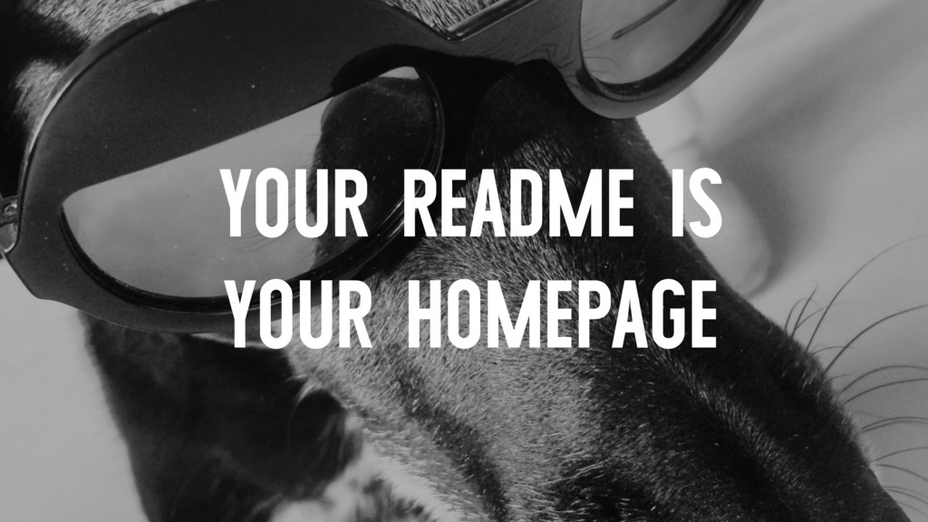 YOUR README IS YOUR HOMEPAGE