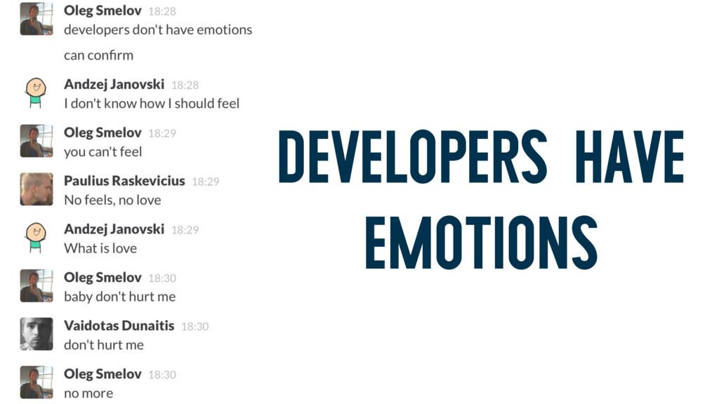 DEVELOPERS HAVE EMOTIONS