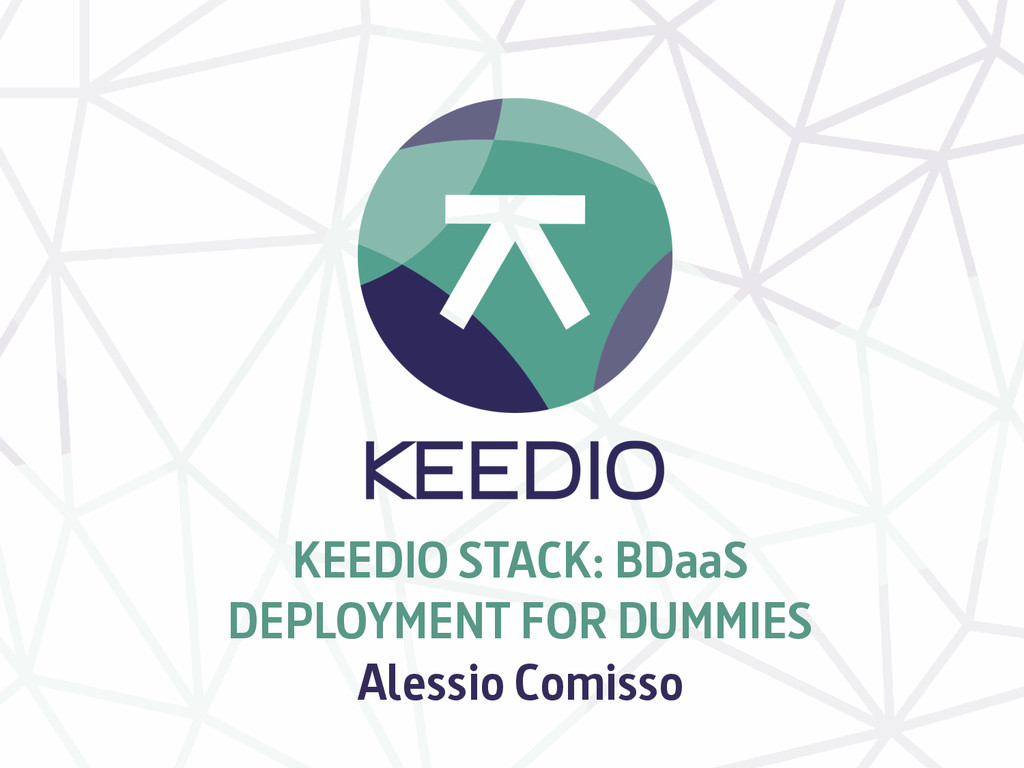 KEEDIO STACK: BDaaS DEPLOYMENT FOR DUMMIES Ales...