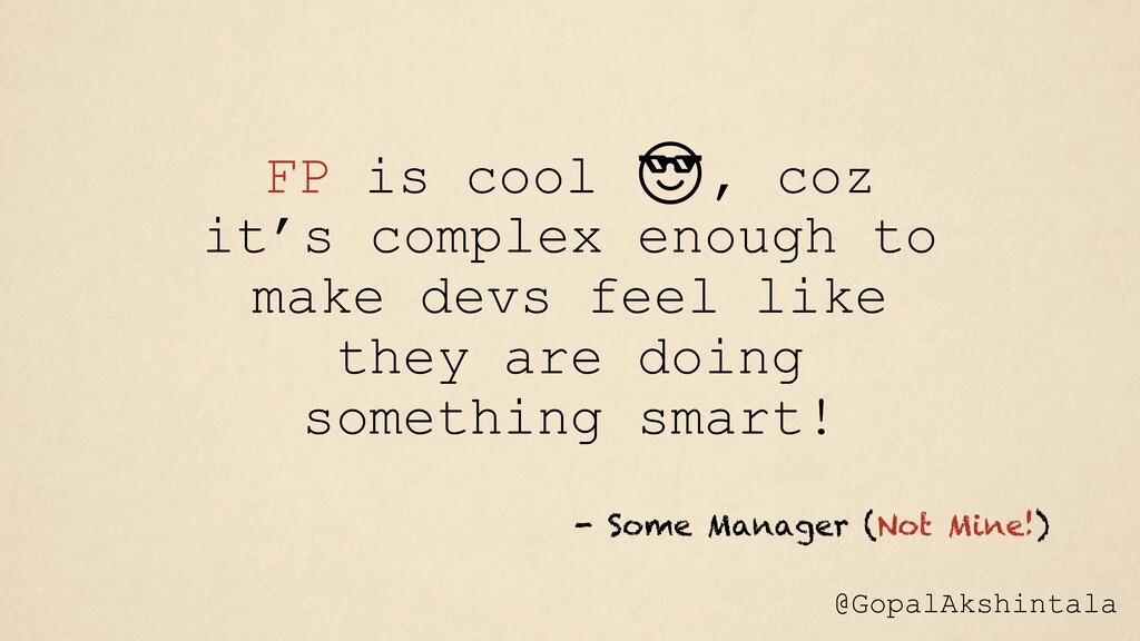 FP is cool , coz it's complex enough to make de...