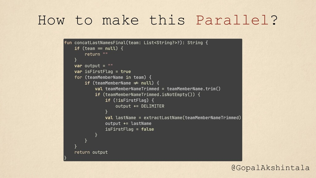@GopalAkshintala How to make this Parallel?