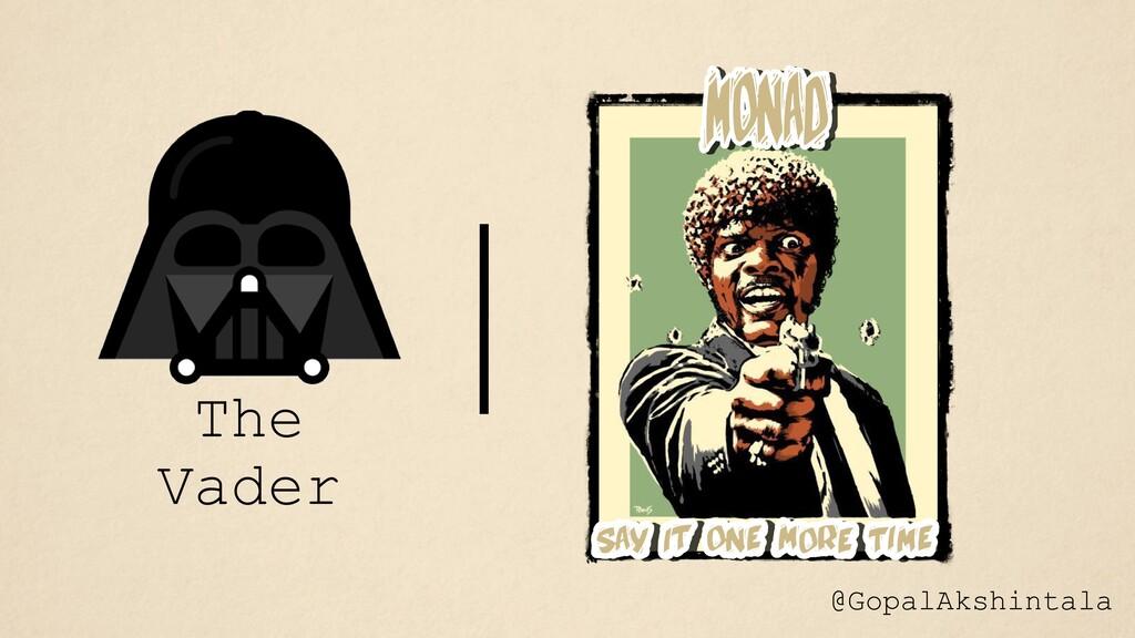 The Vader @GopalAkshintala