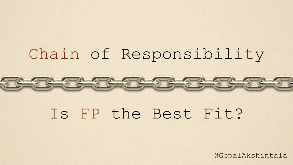 Chain of Responsibility @GopalAkshintala Is FP ...