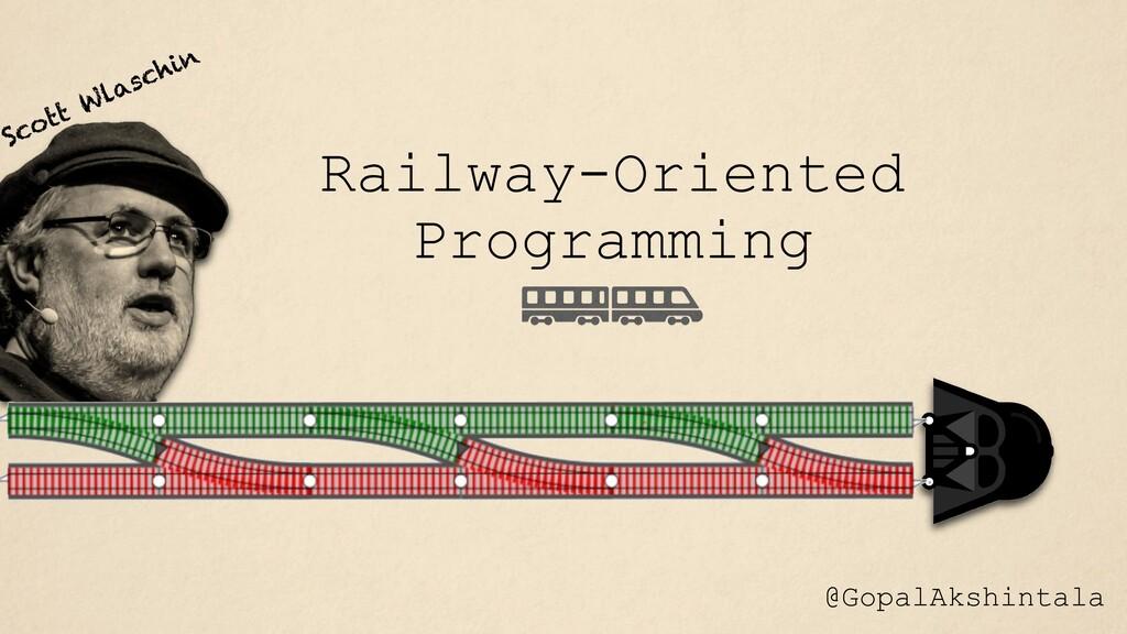 Railway-Oriented Programming @GopalAkshintala