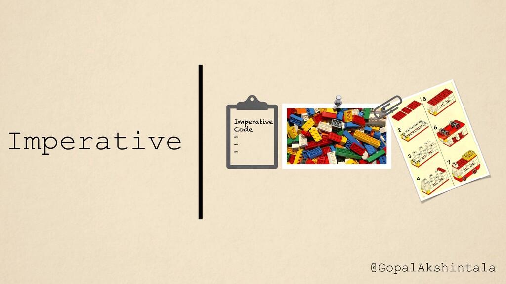 Imperative Code - - - Imperative @GopalAkshinta...