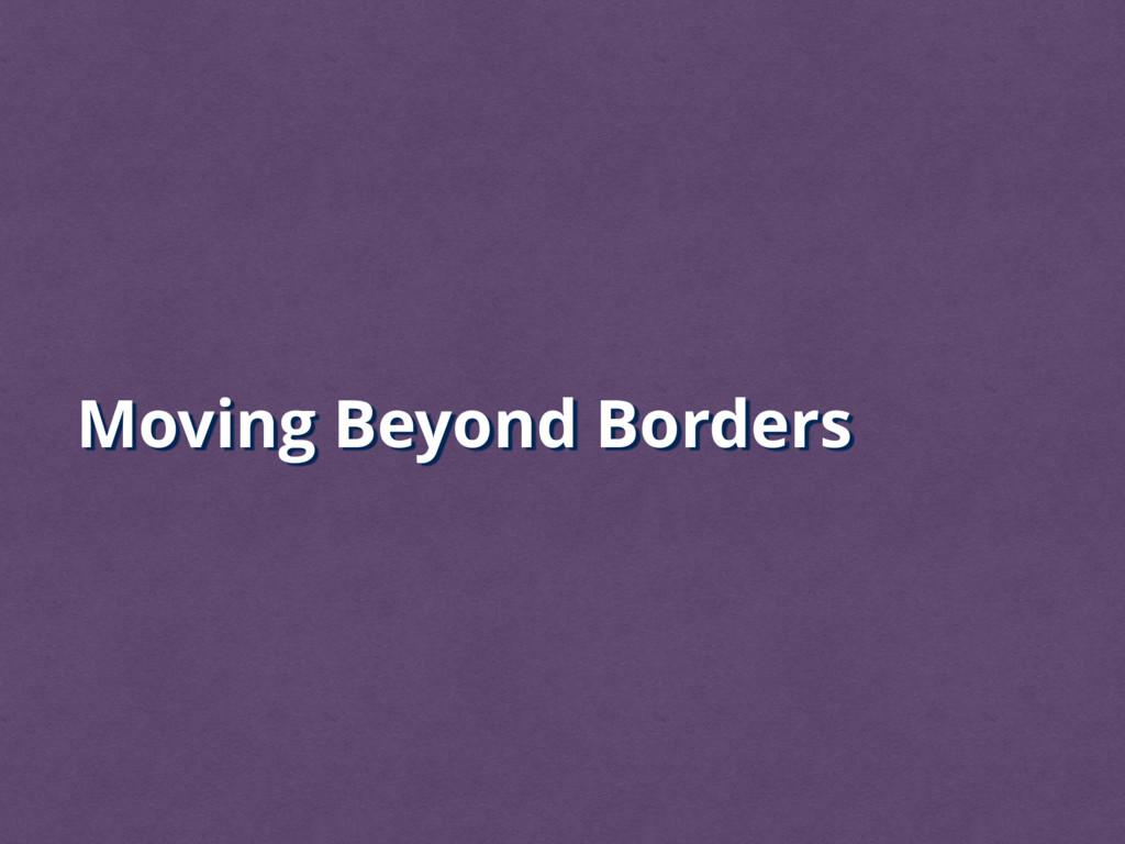 Moving Beyond Borders