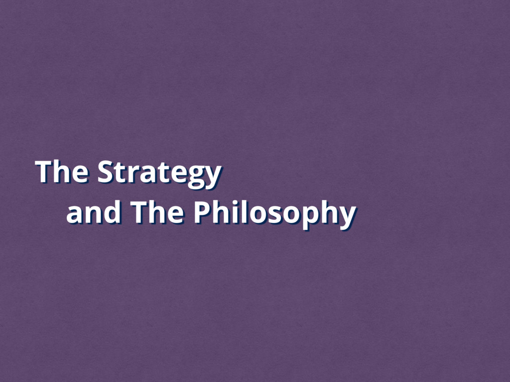 The Strategy and The Philosophy