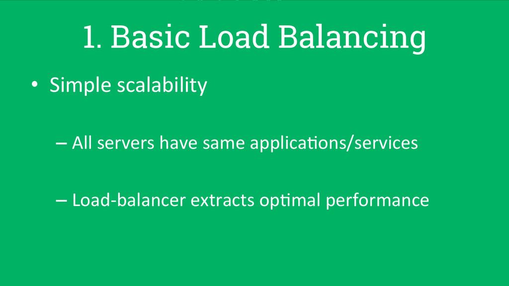 1. Basic Load Balancing • Simple scalabilit...
