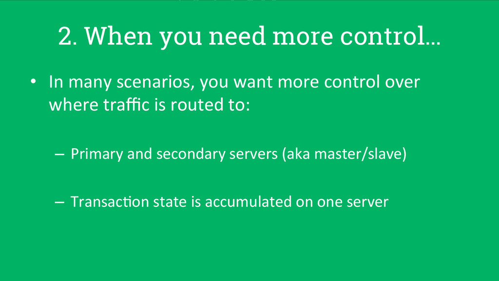 2. When you need more control… • In many ...