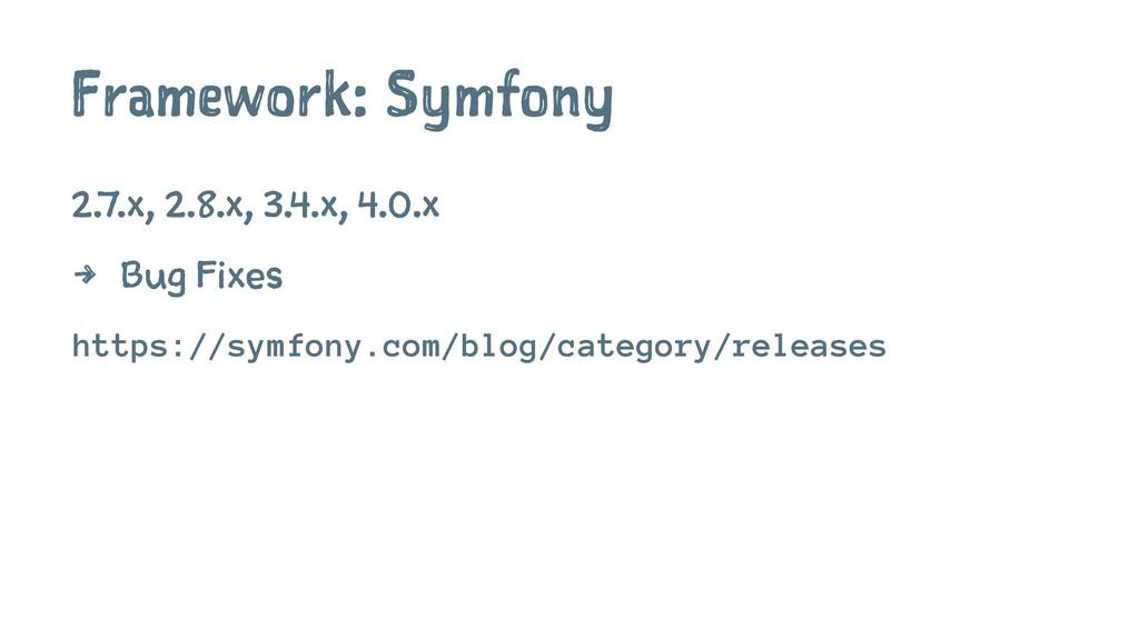 Framework: Symfony 2.7.x, 2.8.x, 3.4.x, 4.0.x 4...