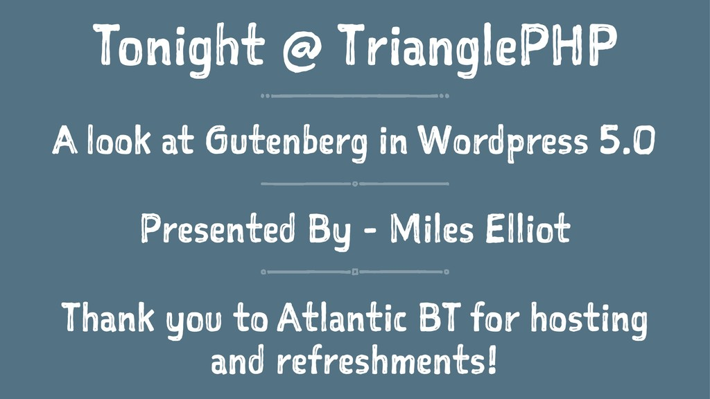 Tonight @ TrianglePHP A look at Gutenberg in Wo...
