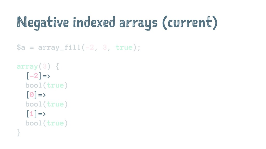 Negative indexed arrays (current) $a = array_fi...