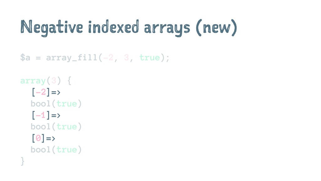 Negative indexed arrays (new) $a = array_fill(-...