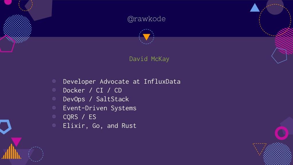 @rawkode David McKay ◍ Developer Advocate at In...