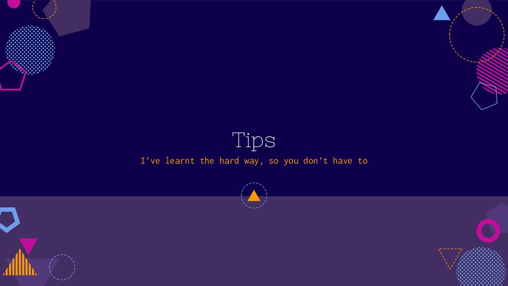 Tips I've learnt the hard way, so you don't hav...