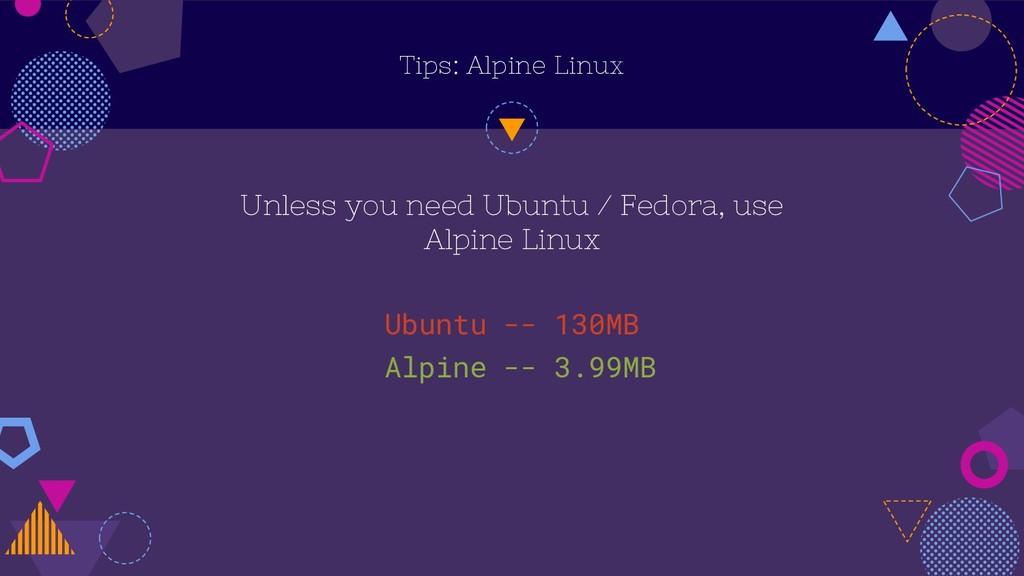 Tips: Alpine Linux Unless you need Ubuntu / Fed...