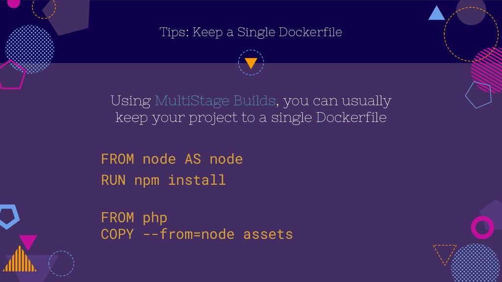 Tips: Keep a Single Dockerfile Using MultiStage...