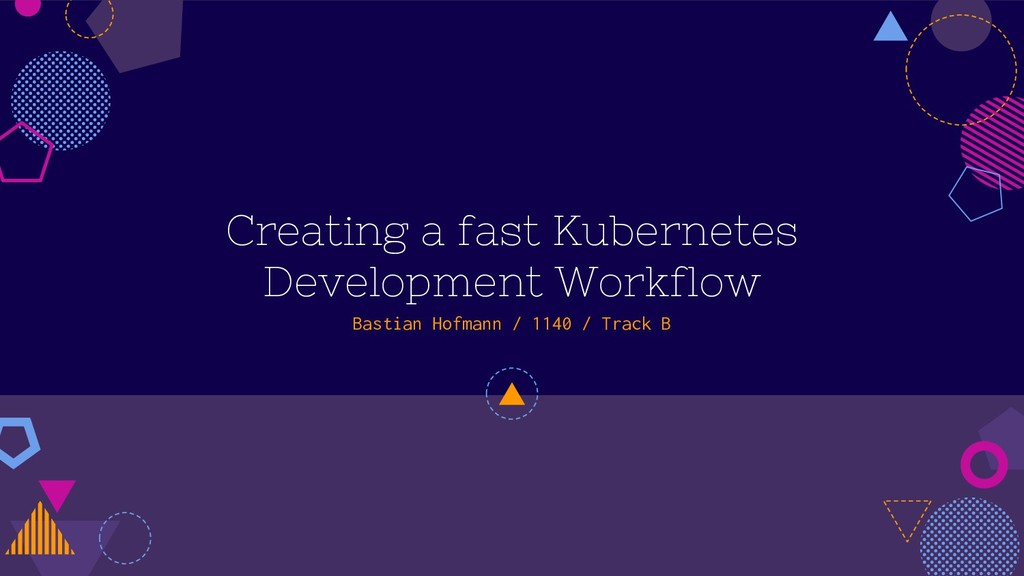 Creating a fast Kubernetes Development Workflow...