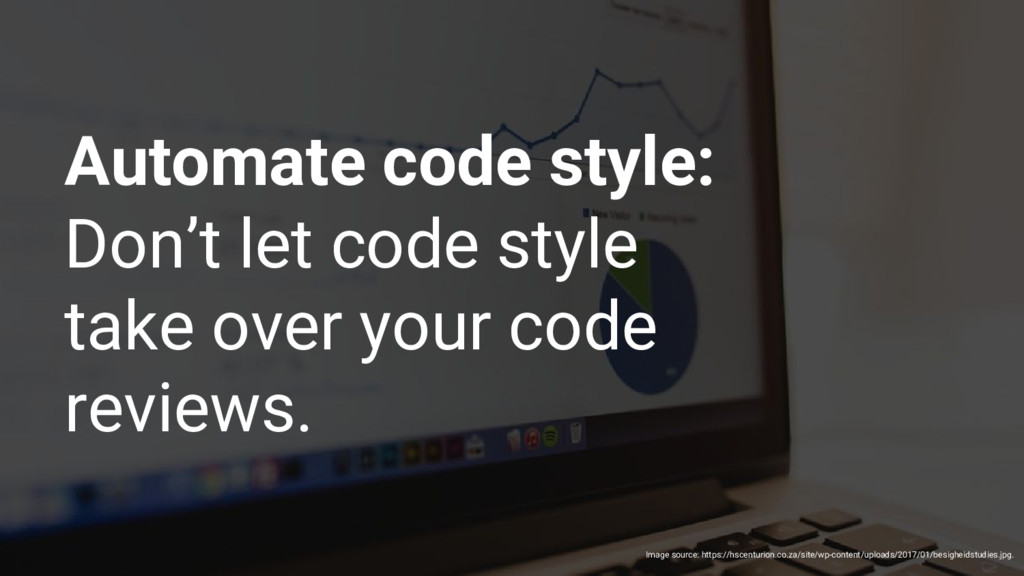 Automate code style: Don't let code style take ...