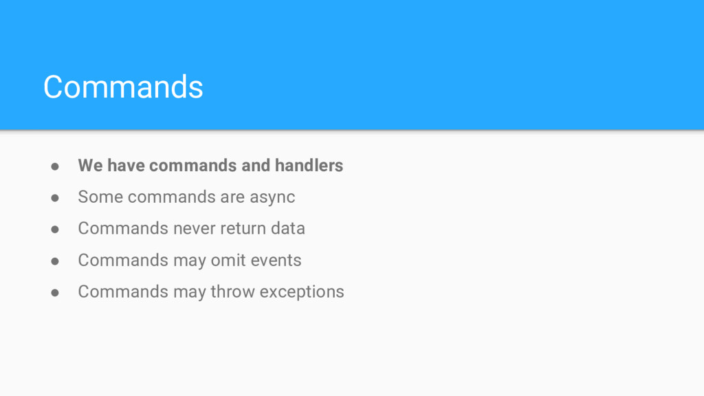 ● We have commands and handlers ● Some commands...